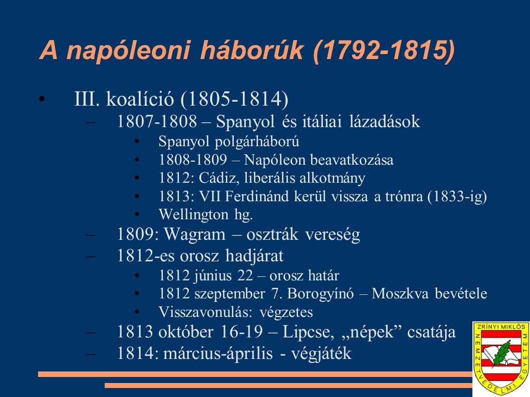 A napóleoni háborúk (1792-1815) III. koalíció (1805-1814) –1807-1808 – Spanyol és itáliai lázadások Spanyol polgárháború 1808-1809 – Napóleon beavatko