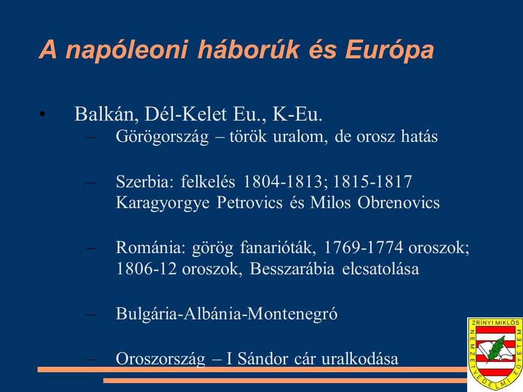 A napóleoni háborúk és Európa Balkán, Dél-Kelet Eu., K-Eu. –Görögország – török uralom, de orosz hatás –Szerbia: felkelés 1804-1813; 1815-1817 Karagyo