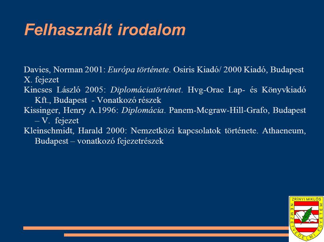 Felhasznált irodalom Davies, Norman 2001: Európa története. Osiris Kiadó/ 2000 Kiadó, Budapest X. fejezet Kincses László 2005: Diplomáciatörténet. Hvg