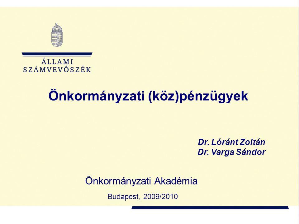Önkormányzati Akadémia Önkormányzati (köz)pénzügyek Budapest, 2009/2010 Dr. Lóránt Zoltán Dr. Varga Sándor