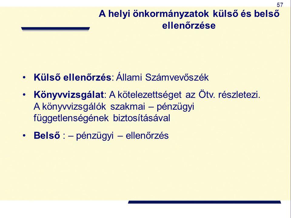 57 A helyi önkormányzatok külső és belső ellenőrzése Külső ellenőrzés: Állami Számvevőszék Könyvvizsgálat: A kötelezettséget az Ötv. részletezi. A kön