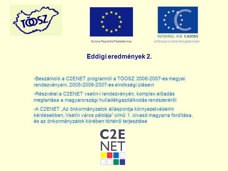 Európai Regionális Fejlesztési AlapAz Európai Unió által támogatott projekt Eddigi eredmények 2. -Beszámoló a C2ENET programról a TÖOSZ 2006-2007-es m