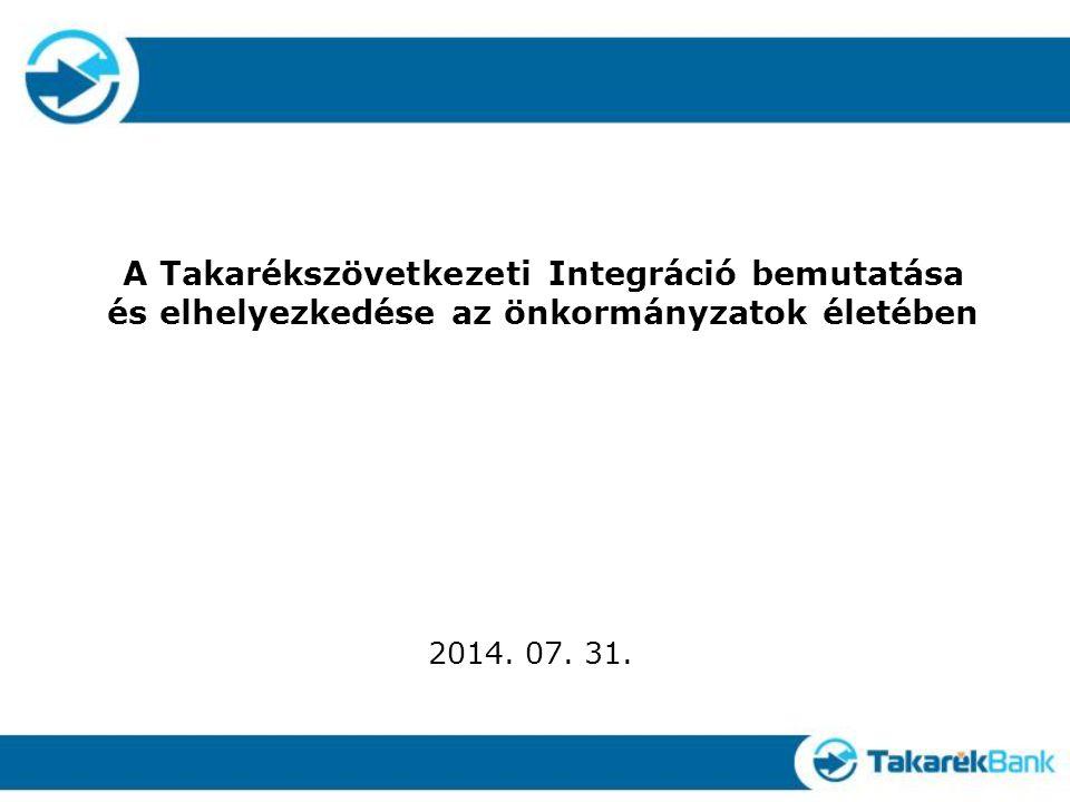 A Takarékszövetkezeti Integráció bemutatása és elhelyezkedése az önkormányzatok életében 2014.