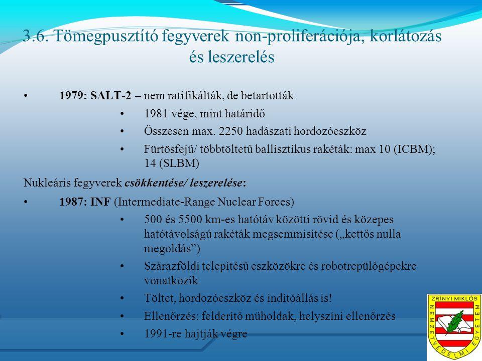 3.6. Tömegpusztító fegyverek non-proliferációja, korlátozás és leszerelés 1979: SALT-2 – nem ratifikálták, de betartották 1981 vége, mint határidő Öss