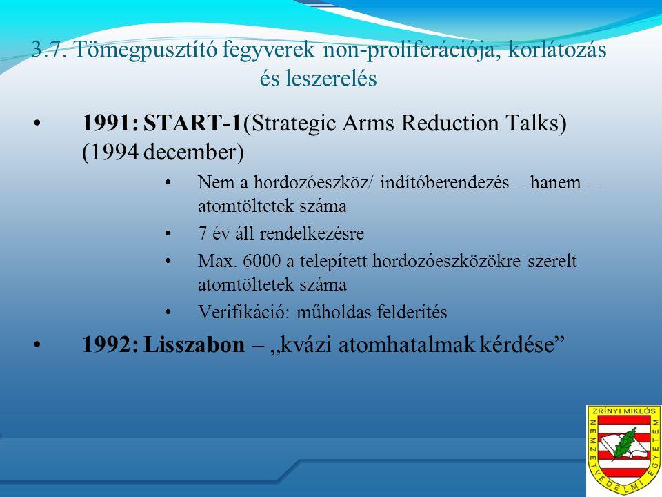 3.7. Tömegpusztító fegyverek non-proliferációja, korlátozás és leszerelés 1991: START-1(Strategic Arms Reduction Talks) (1994 december) Nem a hordozóe