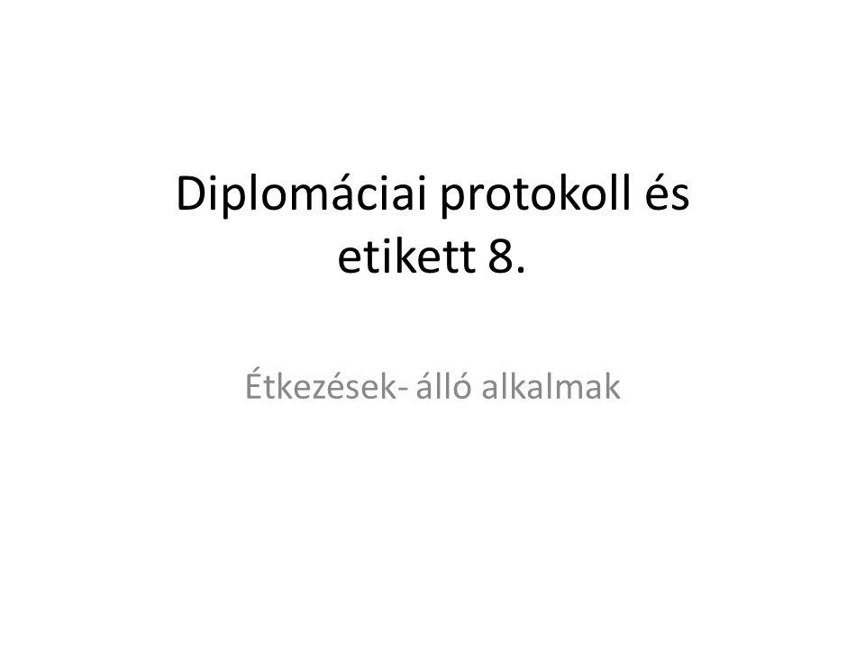 Diplomáciai protokoll és etikett 8. Étkezések- álló alkalmak