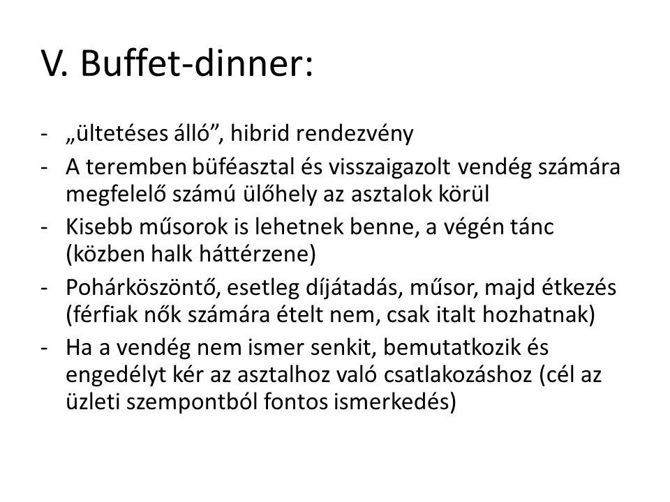 """V. Buffet-dinner: -""""ültetéses álló"""", hibrid rendezvény -A teremben büféasztal és visszaigazolt vendég számára megfelelő számú ülőhely az asztalok körü"""