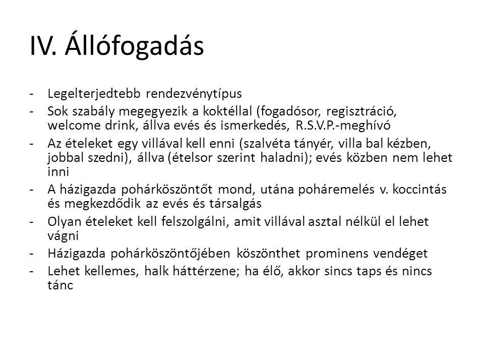 IV. Állófogadás -Legelterjedtebb rendezvénytípus -Sok szabály megegyezik a koktéllal (fogadósor, regisztráció, welcome drink, állva evés és ismerkedés