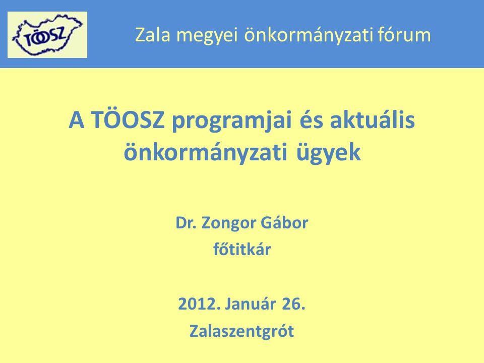 Zala megyei önkormányzati fórum A TÖOSZ programjai és aktuális önkormányzati ügyek Dr.