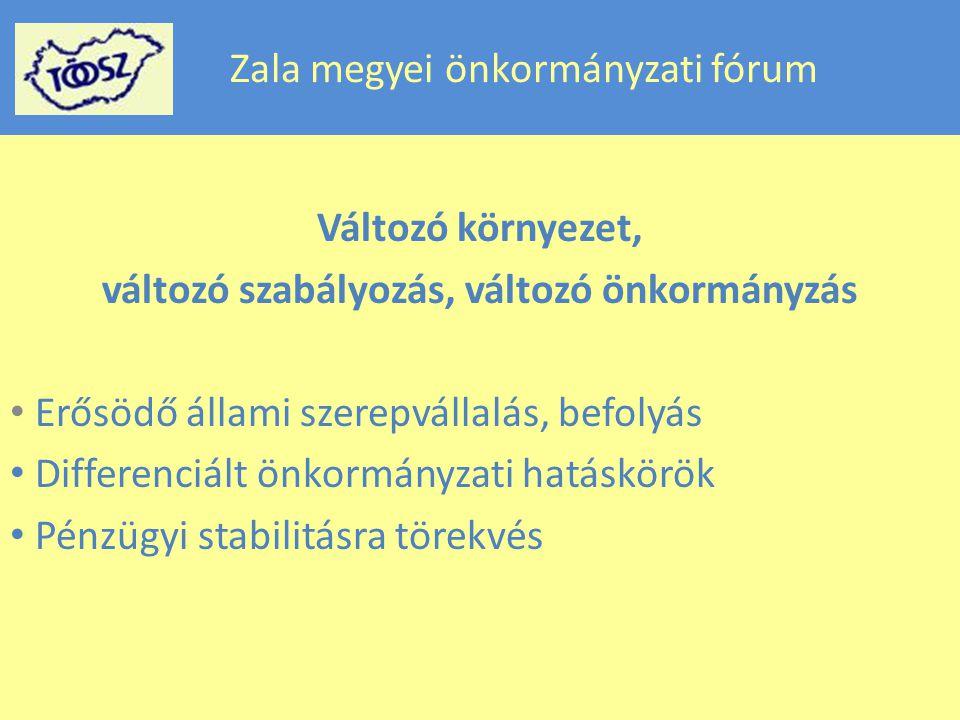 Zala megyei önkormányzati fórum Változó környezet, változó szabályozás, változó önkormányzás Erősödő állami szerepvállalás, befolyás Differenciált önkormányzati hatáskörök Pénzügyi stabilitásra törekvés