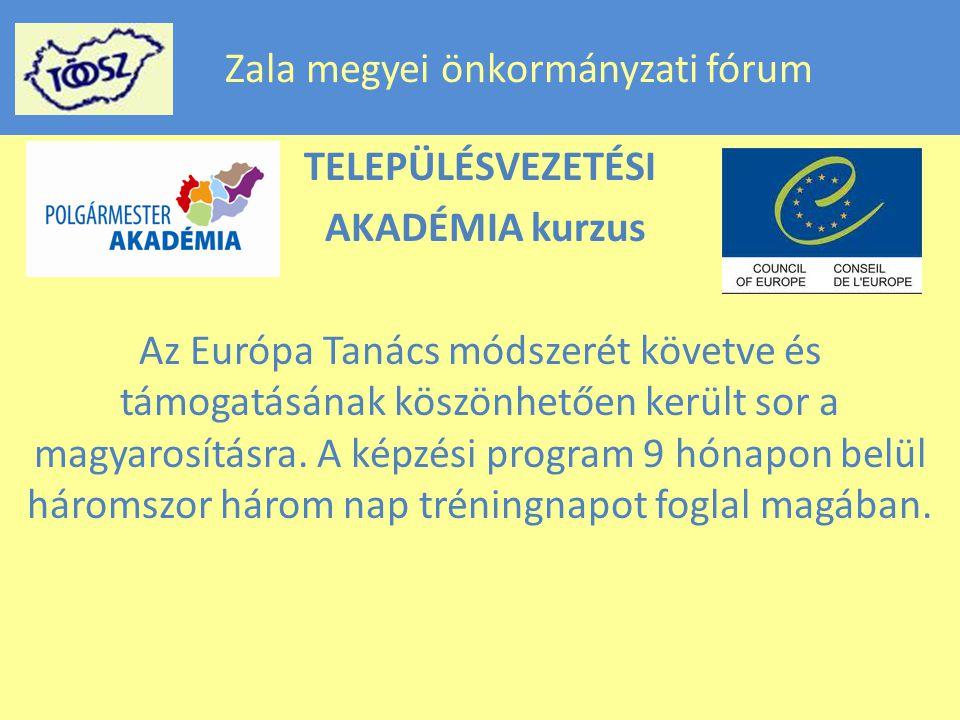 Zala megyei önkormányzati fórum TELEPÜLÉSVEZETÉSI AKADÉMIA kurzus Az Európa Tanács módszerét követve és támogatásának köszönhetően került sor a magyarosításra.