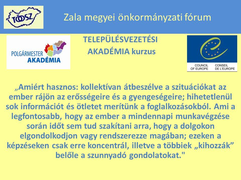 Zala megyei önkormányzati fórum TELEPÜLÉSVEZETÉSI AKADÉMIA kurzus Lehetőség a következő kurzusba való bekapcsolódásra jegyzővel együtt: április- június-augusztus: 3 nap minden hónapban További információk kérhetők: sabjan@toosz.hu sabjan@toosz.hu