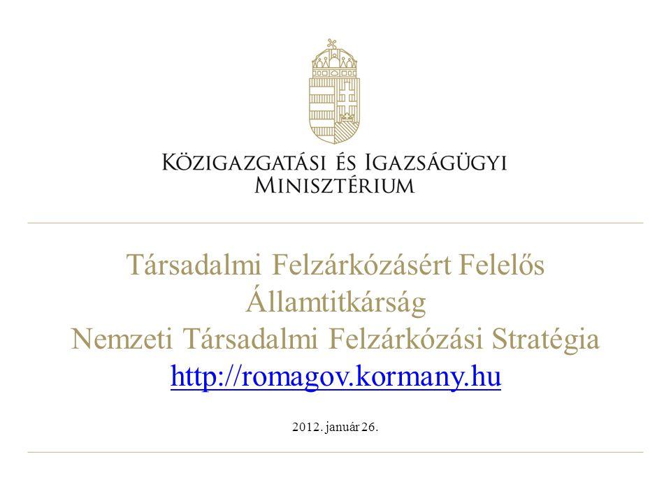Társadalmi Felzárkózásért Felelős Államtitkárság Nemzeti Társadalmi Felzárkózási Stratégia http://romagov.kormany.hu http://romagov.kormany.hu 2012. j