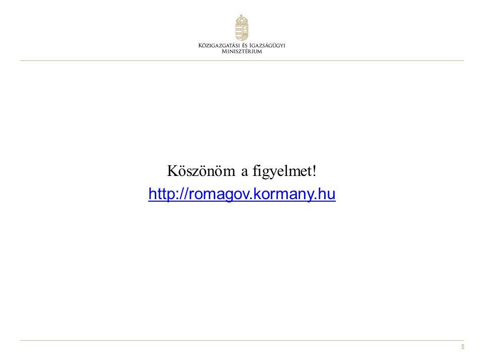 8 Köszönöm a figyelmet! http://romagov.kormany.hu