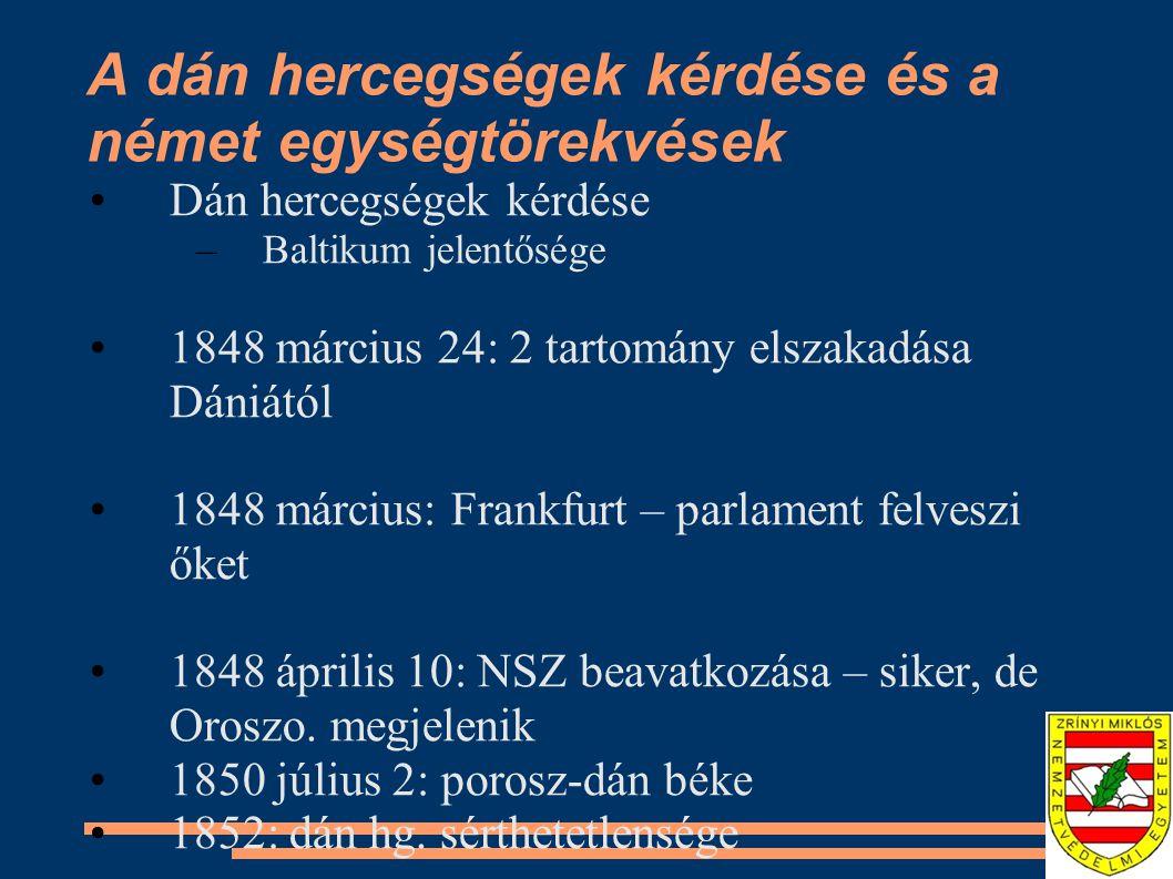 A dán hercegségek kérdése és a német egységtörekvések Dán hercegségek kérdése –Baltikum jelentősége 1848 március 24: 2 tartomány elszakadása Dániától