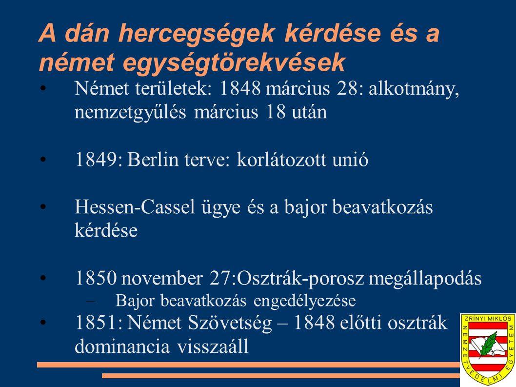 A dán hercegségek kérdése és a német egységtörekvések Német területek: 1848 március 28: alkotmány, nemzetgyűlés március 18 után 1849: Berlin terve: ko