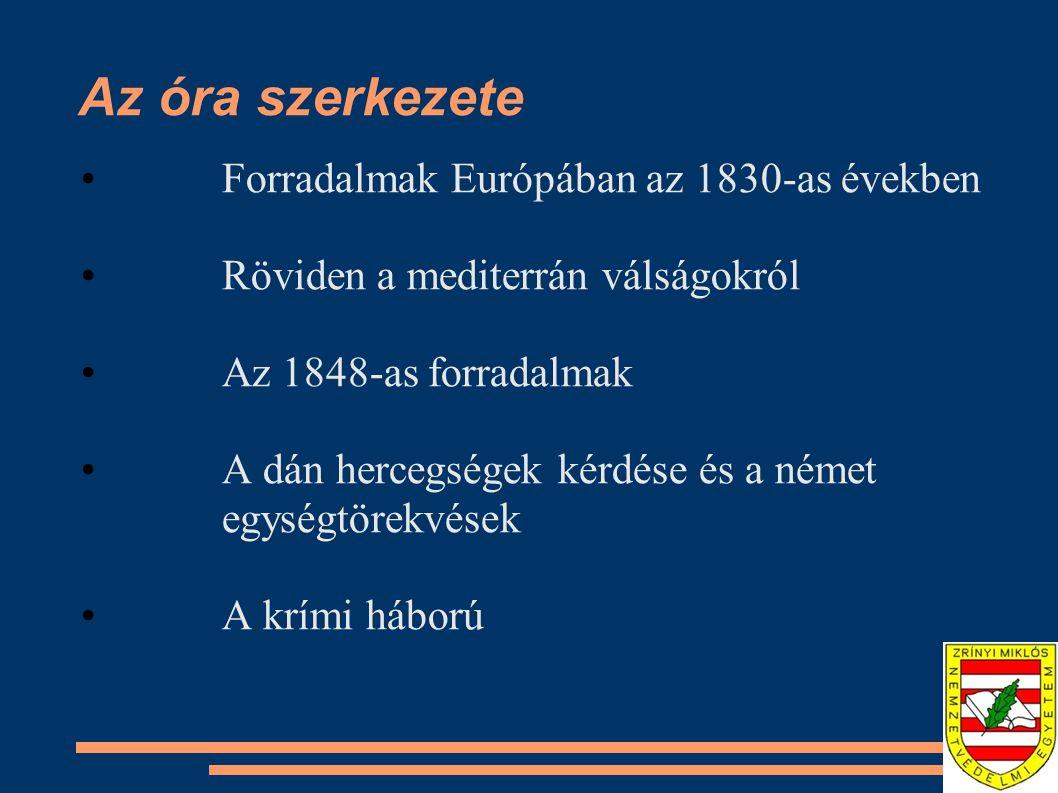 Az óra szerkezete Forradalmak Európában az 1830-as években Röviden a mediterrán válságokról Az 1848-as forradalmak A dán hercegségek kérdése és a néme