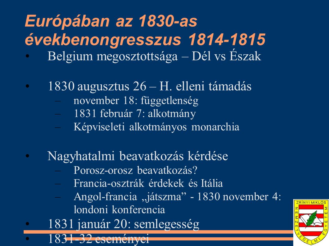 Európában az 1830-as évekbenongresszus 1814-1815 Belgium megosztottsága – Dél vs Észak 1830 augusztus 26 – H. elleni támadás –november 18: függetlensé