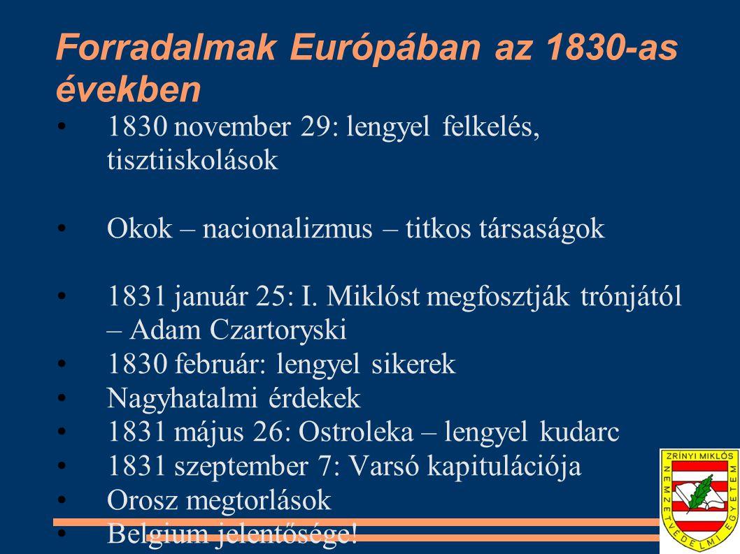 Forradalmak Európában az 1830-as években 1830 november 29: lengyel felkelés, tisztiiskolások Okok – nacionalizmus – titkos társaságok 1831 január 25: