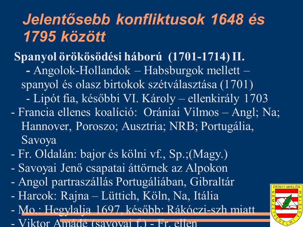 Jelentősebb konfliktusok 1648 és 1795 között Spanyol örökösödési háború (1701-1714) II. - Angolok-Hollandok – Habsburgok mellett – spanyol és olasz bi