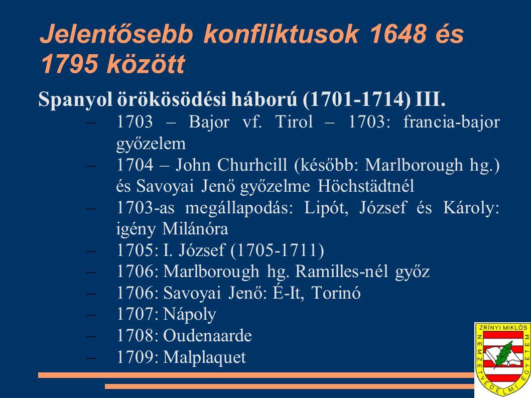 Jelentősebb konfliktusok 1648 és 1795 között Spanyol örökösödési háború (1701-1714) III. –1703 – Bajor vf. Tirol – 1703: francia-bajor győzelem –1704
