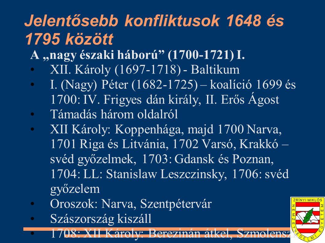 """Jelentősebb konfliktusok 1648 és 1795 között A """"nagy északi háború"""" (1700-1721) I. XII. Károly (1697-1718) - Baltikum I. (Nagy) Péter (1682-1725) – ko"""