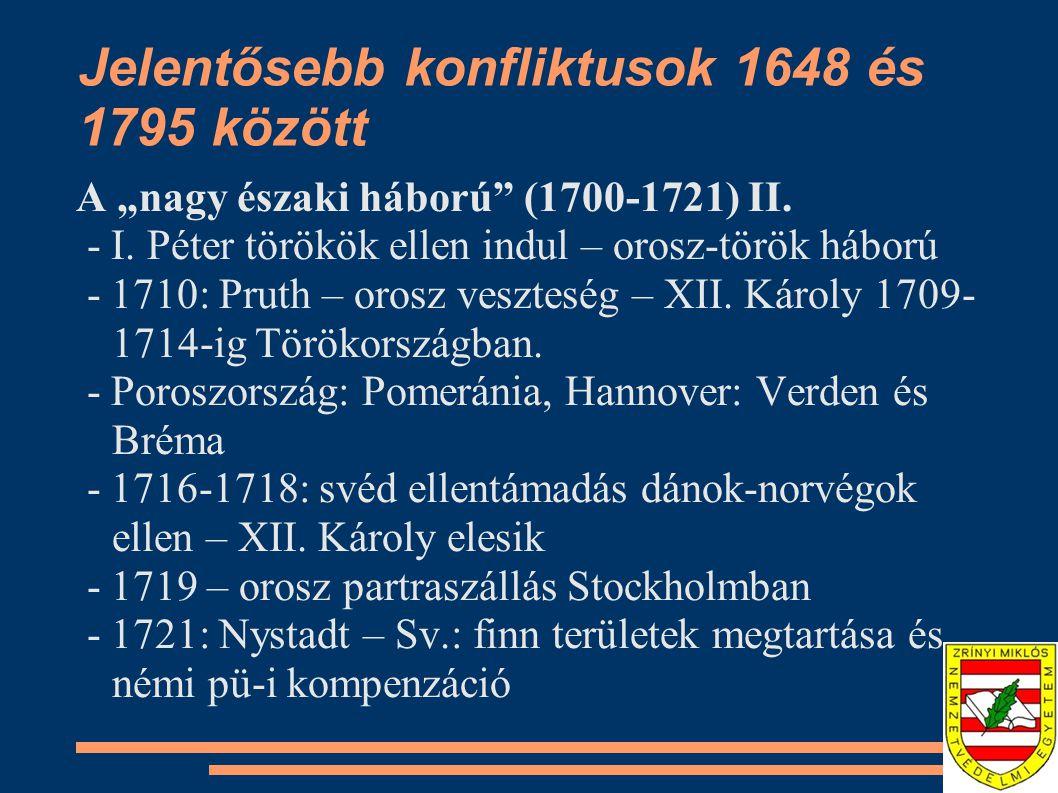 """Jelentősebb konfliktusok 1648 és 1795 között A """"nagy északi háború"""" (1700-1721) II. - I. Péter törökök ellen indul – orosz-török háború - 1710: Pruth"""