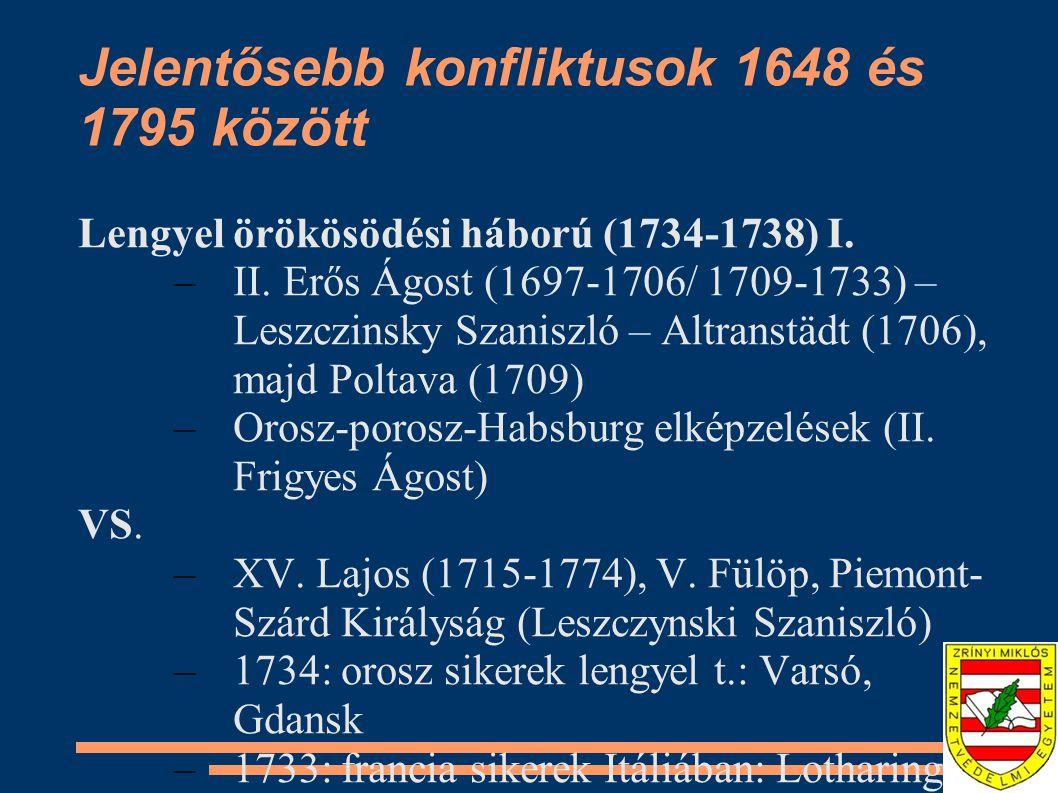 Jelentősebb konfliktusok 1648 és 1795 között Lengyel örökösödési háború (1734-1738) I. –II. Erős Ágost (1697-1706/ 1709-1733) – Leszczinsky Szaniszló