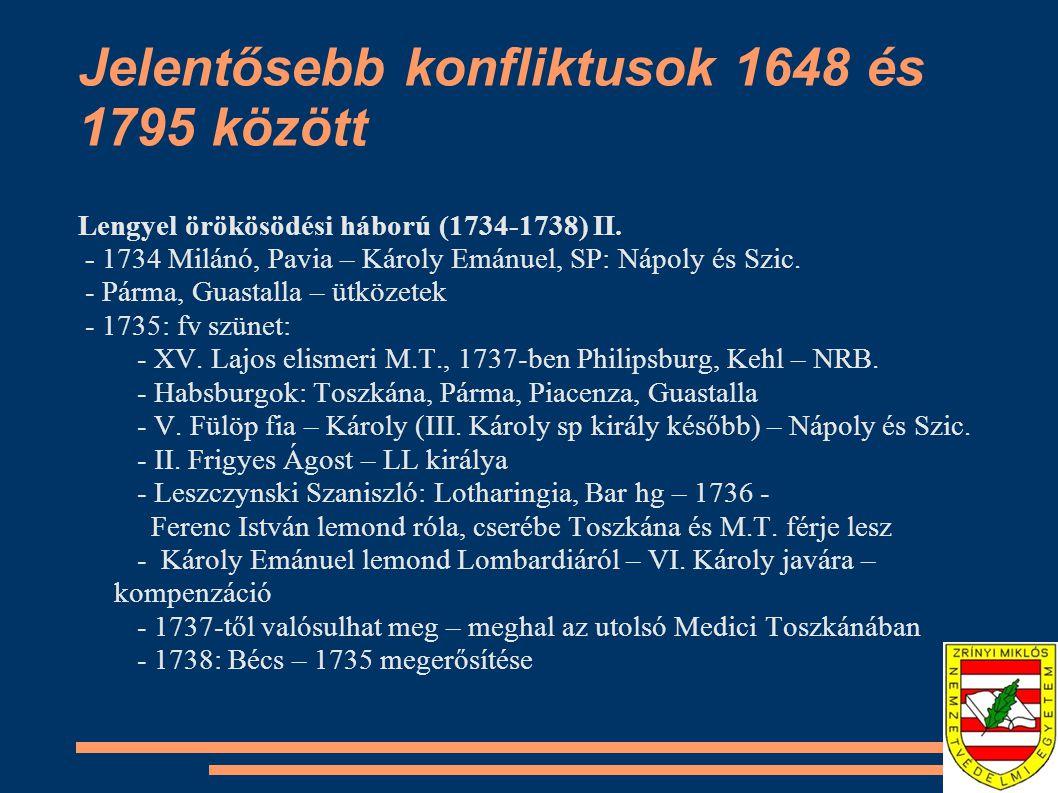 Jelentősebb konfliktusok 1648 és 1795 között Lengyel örökösödési háború (1734-1738) II. - 1734 Milánó, Pavia – Károly Emánuel, SP: Nápoly és Szic. - P