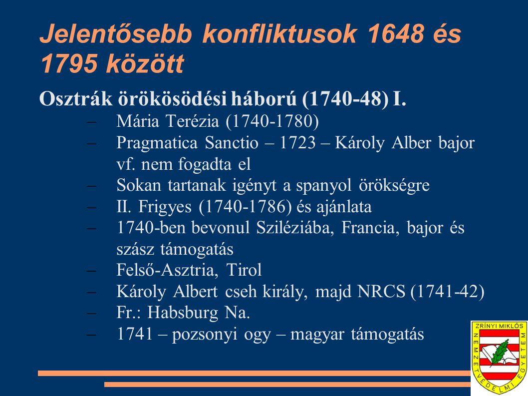 Jelentősebb konfliktusok 1648 és 1795 között Osztrák örökösödési háború (1740-48) I. –Mária Terézia (1740-1780) –Pragmatica Sanctio – 1723 – Károly Al