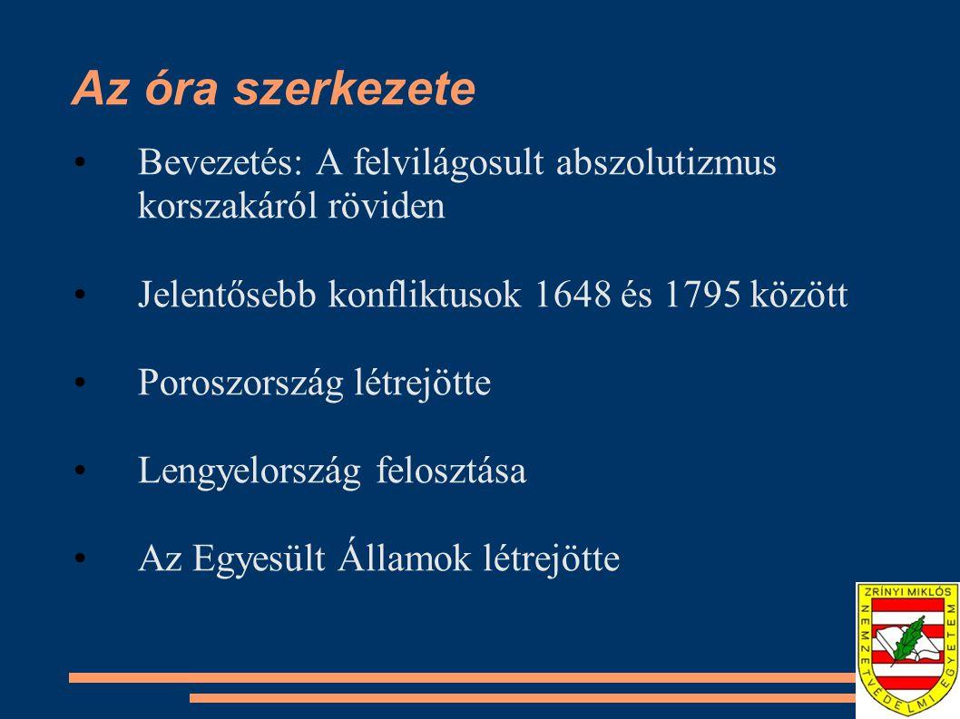 Az óra szerkezete Bevezetés: A felvilágosult abszolutizmus korszakáról röviden Jelentősebb konfliktusok 1648 és 1795 között Poroszország létrejötte Le