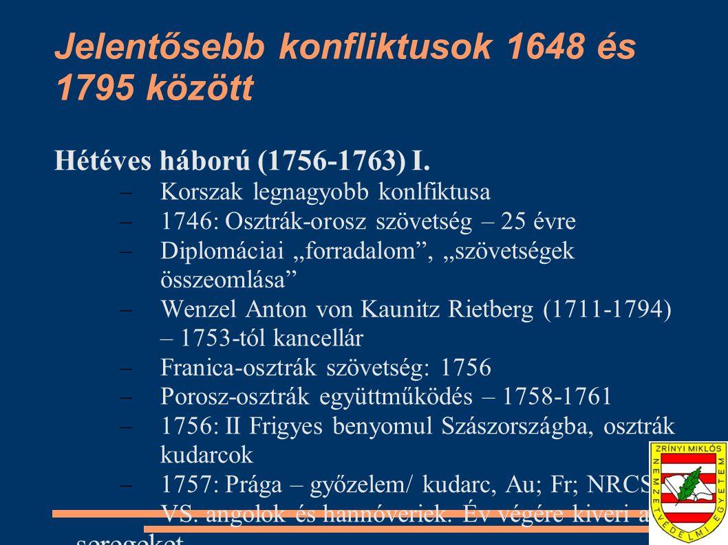 Jelentősebb konfliktusok 1648 és 1795 között Hétéves háború (1756-1763) I. –Korszak legnagyobb konlfiktusa –1746: Osztrák-orosz szövetség – 25 évre –D