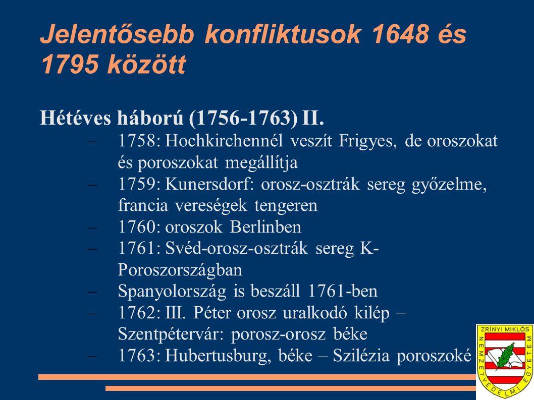 Jelentősebb konfliktusok 1648 és 1795 között Hétéves háború (1756-1763) II. –1758: Hochkirchennél veszít Frigyes, de oroszokat és poroszokat megállítj