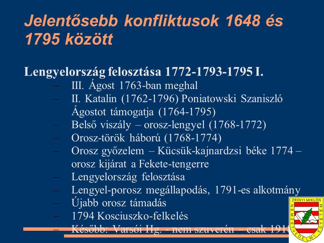 Jelentősebb konfliktusok 1648 és 1795 között Lengyelország felosztása 1772-1793-1795 I. –III. Ágost 1763-ban meghal –II. Katalin (1762-1796) Poniatows