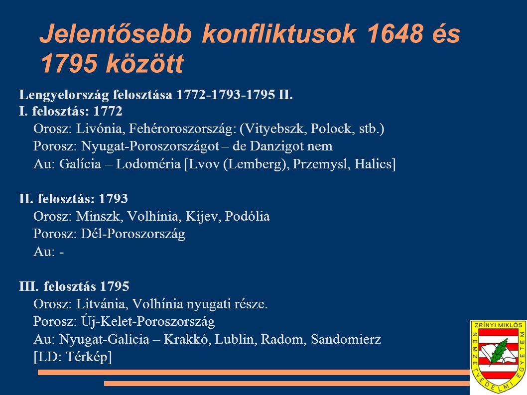 Jelentősebb konfliktusok 1648 és 1795 között Lengyelország felosztása 1772-1793-1795 II. I. felosztás: 1772 Orosz: Livónia, Fehéroroszország: (Vityebs