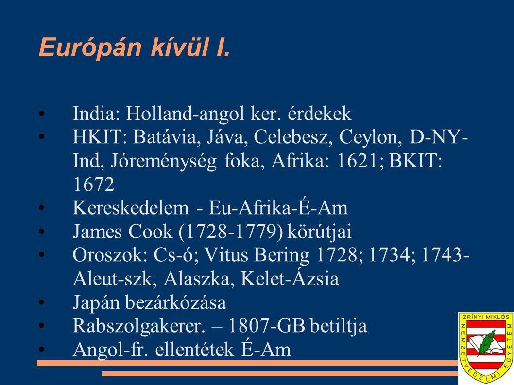 Európán kívül I. India: Holland-angol ker. érdekek HKIT: Batávia, Jáva, Celebesz, Ceylon, D-NY- Ind, Jóreménység foka, Afrika: 1621; BKIT: 1672 Keresk