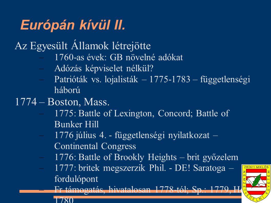 Európán kívül II. Az Egyesült Államok létrejötte –1760-as évek: GB növelné adókat –Adózás képviselet nélkül? –Patrióták vs. lojalisták – 1775-1783 – f