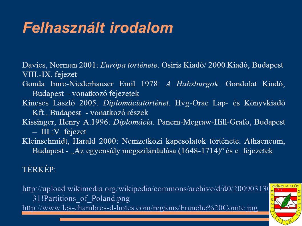 Felhasznált irodalom Davies, Norman 2001: Európa története. Osiris Kiadó/ 2000 Kiadó, Budapest VIII.-IX. fejezet Gonda Imre-Niederhauser Emil 1978: A