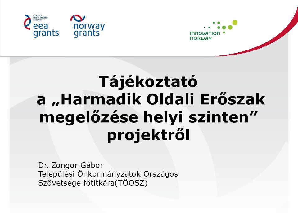 """Tájékoztató a """"Harmadik Oldali Erőszak megelőzése helyi szinten"""" projektről Dr. Zongor Gábor Települési Önkormányzatok Országos Szövetsége főtitkára(T"""