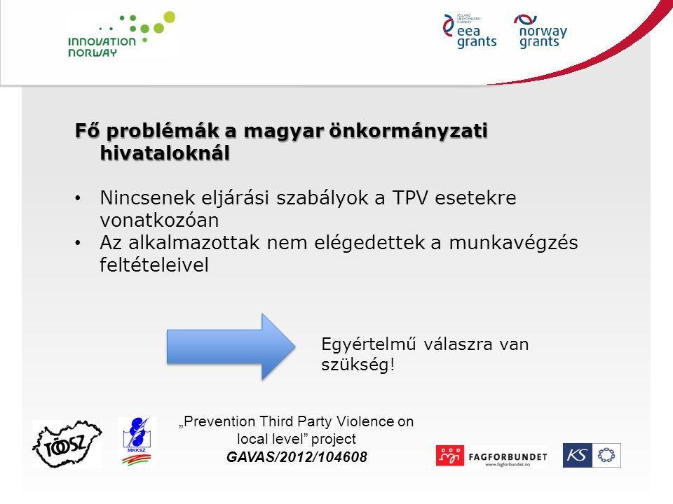 Fő problémák a magyar önkormányzati hivataloknál Nincsenek eljárási szabályok a TPV esetekre vonatkozóan Az alkalmazottak nem elégedettek a munkavégzé