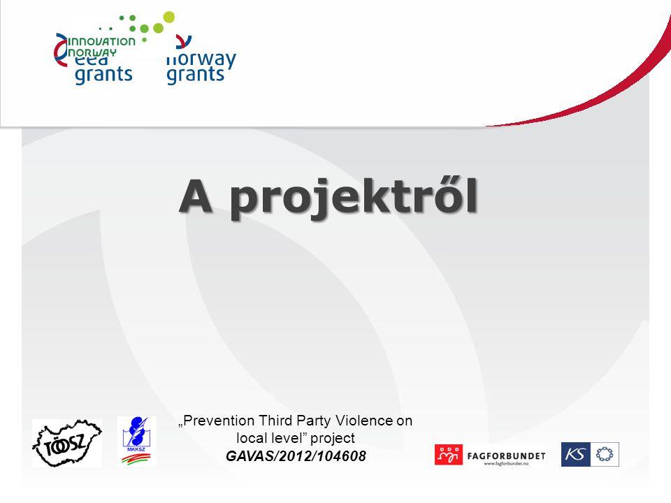 "A következő lépések Title ""Prevention Third Party Violence on local level project GAVAS/2012/104608"