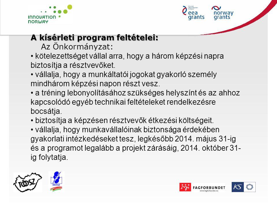 A kísérleti program feltételei: Az Önkormányzat: kötelezettséget vállal arra, hogy a három képzési napra biztosítja a résztvevőket. vállalja, hogy a m