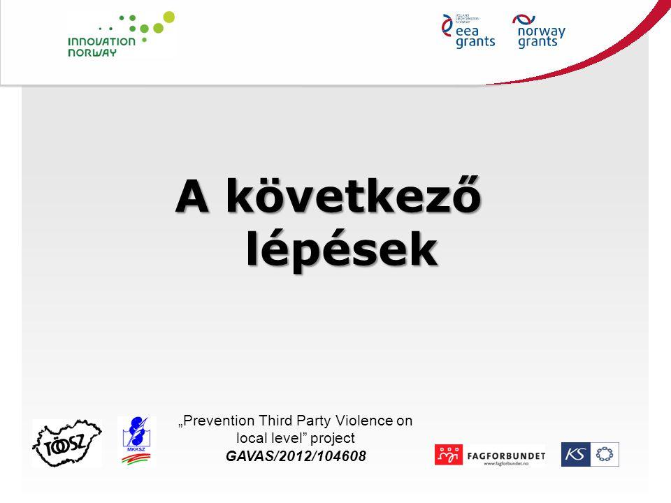 "A következő lépések Title ""Prevention Third Party Violence on local level"" project GAVAS/2012/104608"