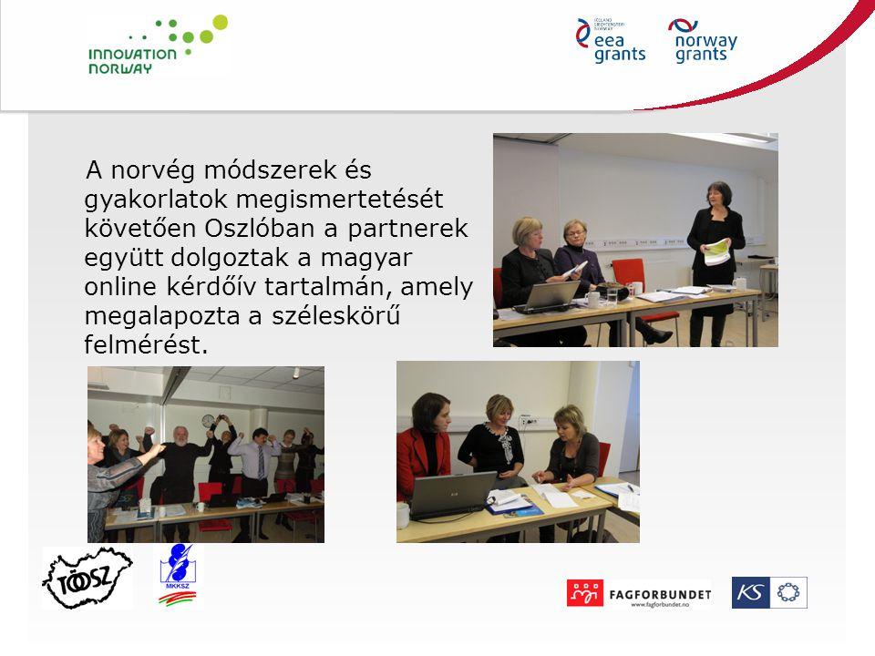 A norvég módszerek és gyakorlatok megismertetését követően Oszlóban a partnerek együtt dolgoztak a magyar online kérdőív tartalmán, amely megalapozta