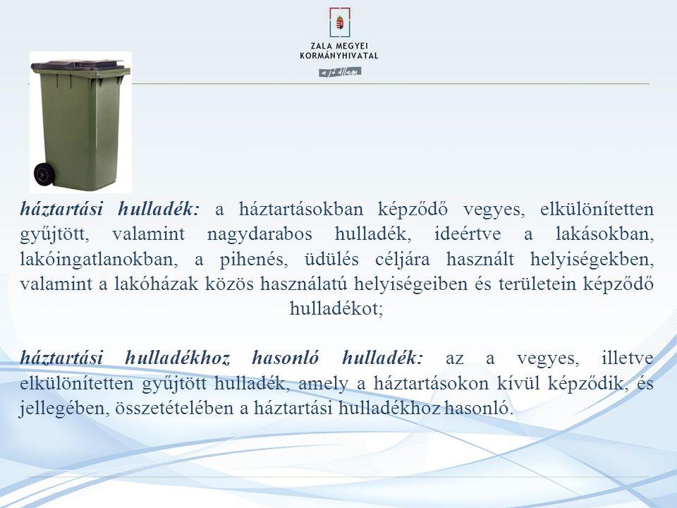 háztartási hulladék: a háztartásokban képződő vegyes, elkülönítetten gyűjtött, valamint nagydarabos hulladék, ideértve a lakásokban, lakóingatlanokban, a pihenés, üdülés céljára használt helyiségekben, valamint a lakóházak közös használatú helyiségeiben és területein képződő hulladékot; háztartási hulladékhoz hasonló hulladék: az a vegyes, illetve elkülönítetten gyűjtött hulladék, amely a háztartásokon kívül képződik, és jellegében, összetételében a háztartási hulladékhoz hasonló.
