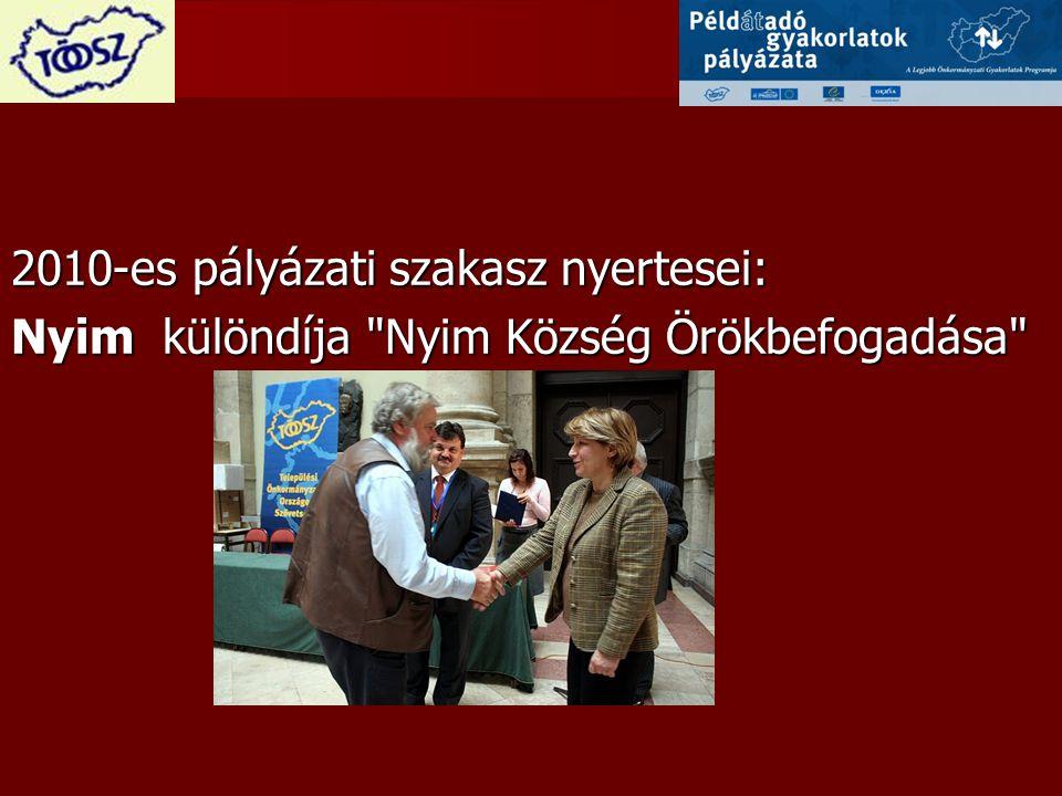2010-es pályázati szakasz nyertesei: Nyim különdíja Nyim Község Örökbefogadása