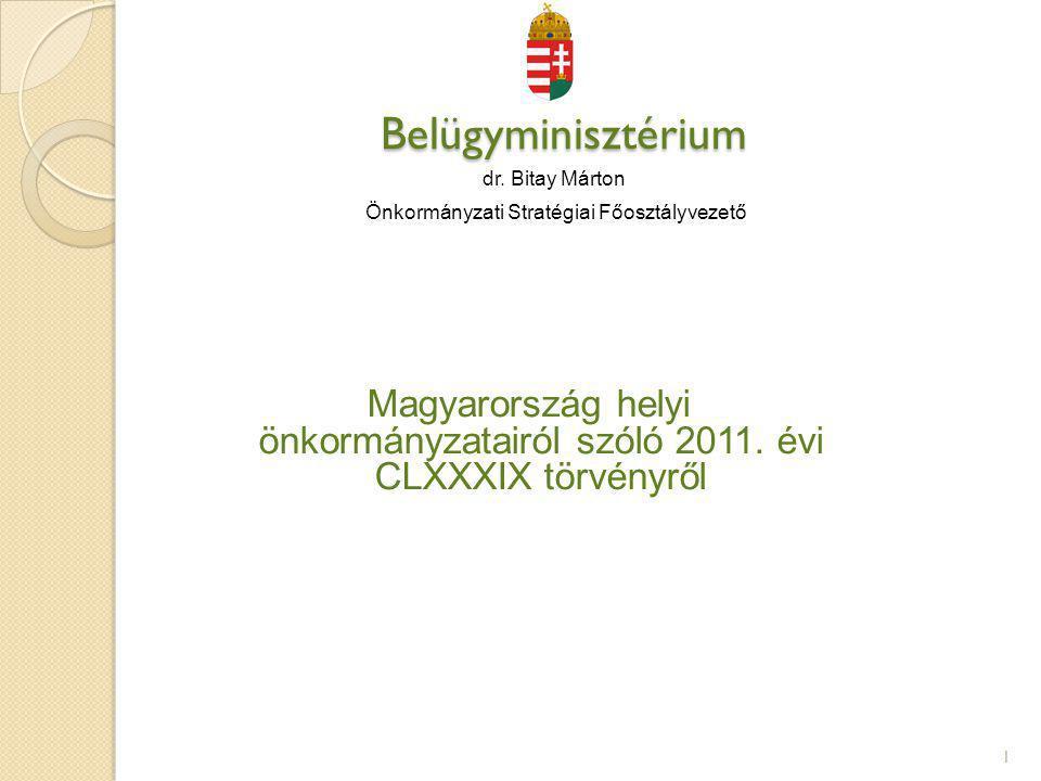 Belügyminisztérium Belügyminisztérium dr. Bitay Márton Önkormányzati Stratégiai Főosztályvezető Magyarország helyi önkormányzatairól szóló 2011. évi C