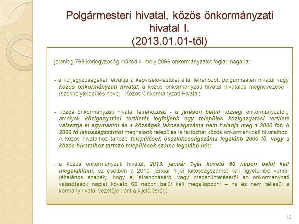 Polgármesteri hivatal, közös önkormányzati hivatal I. (2013.01.01-től) 15 jelenleg 768 körjegyzőség működik, mely 2066 önkormányzatot foglal magába; -