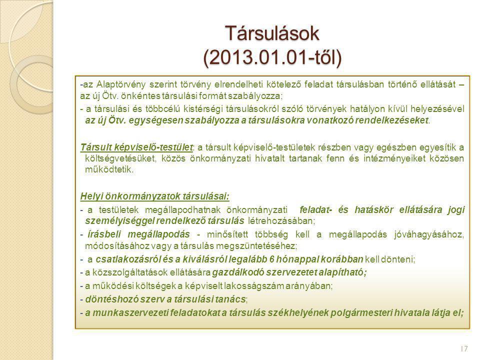 Társulások (2013.01.01-től) 17 -az Alaptörvény szerint törvény elrendelheti kötelező feladat társulásban történő ellátását – az új Ötv. önkéntes társu