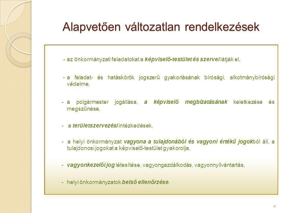 Alapvetően változatlan rendelkezések 4 -az önkormányzati feladatokat a képviselő-testület és szervei látják el, -a feladat- és hatáskörök jogszerű gya
